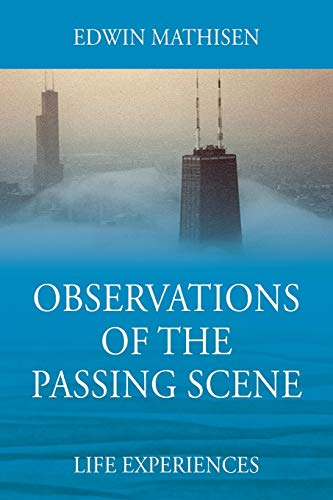 Observations of the Passing Scene By Edwin Mathisen