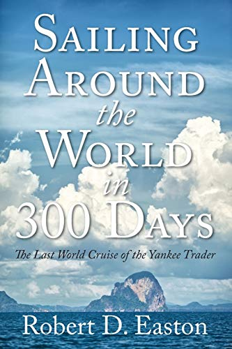 Sailing Around the World In 300 Days By Robert D Easton