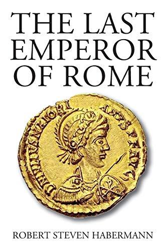 The Last Emperor of Rome By Robert Steven Habermann