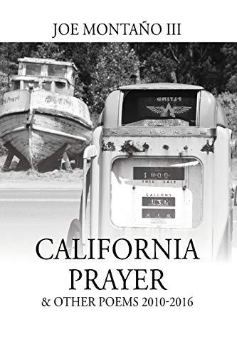 California Prayer & Other Poems 2010-2016 By Joe Montano III