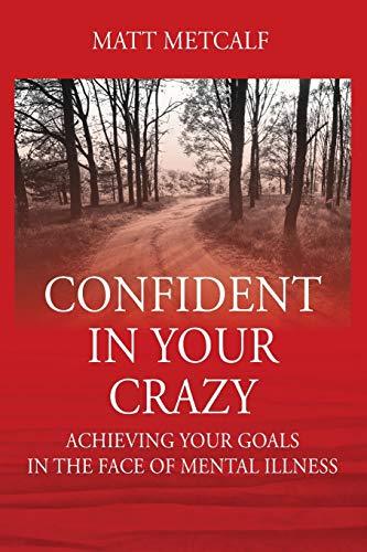 Confident in Your Crazy By Matt Metcalf