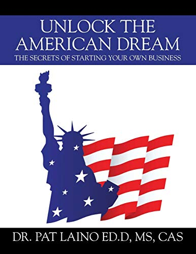 Unlock the American Dream By Dr Pat Laino Edd MS Cas