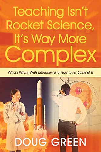 Teaching Isn't Rocket Science, It's Way More Complex By Doug Green