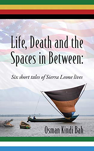 Life, Death and the Spaces in Between By Osman Kindi Bah