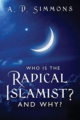 Who Is the Radical Islamist? and Why? By A D Simmons