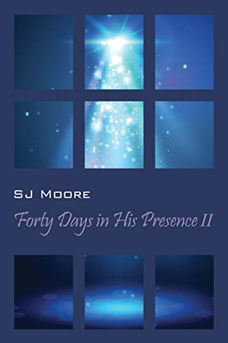 Forty Days In His Presence II By Sj Moore