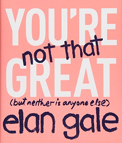 You're Not That Great By Elan Gale