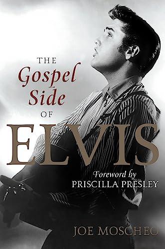 The Gospel Side of Elvis By Joe Moscheo