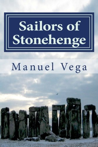 Sailors of Stonehenge: The Celestial and Atlantic Origin of Civilization By Manuel Vega