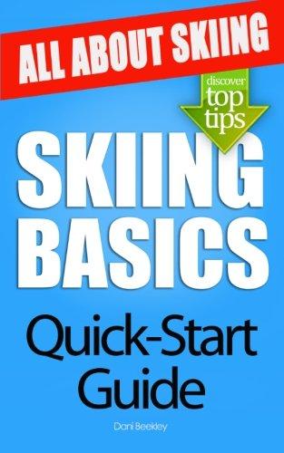 Skiing Basics: All About Skiing By Dani Beekley