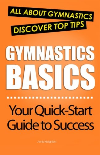Gymnastics Basics: All About Gymnastics By Annie Kreighton