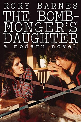 The Bomb-Monger's Daughter By Rory Barnes (University of Arizona Tucson USA)