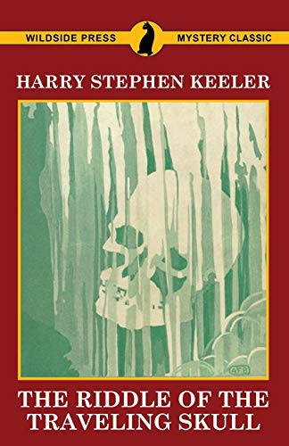The Riddle of the Traveling Skull By Harry Stephen Keeler