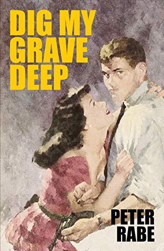 Dig My Grave Deep By Peter Rabe