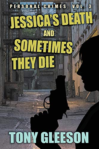 JESSICA'S DEATH and SOMETIMES THEY DIE By Tony Gleeson