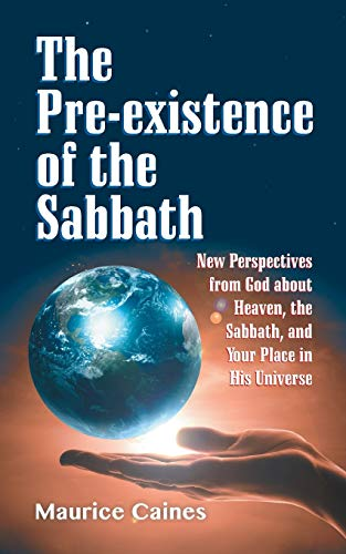 The Pre-Existence of the Sabbath By Maurice Caines