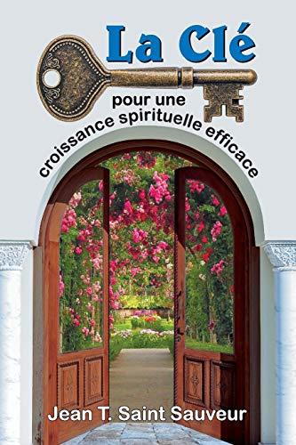 La Cle Pour Une Croissance Spirituelle Efficace By Jean T Saint Sauveur