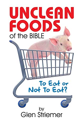Unclean Foods of the Bible By Glen Striemer