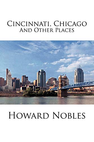 Cincinnati, Chicago and Other Places By Howard Nobles