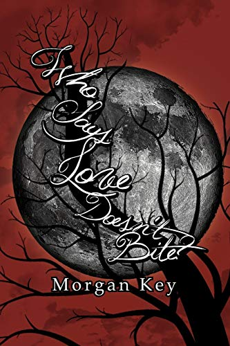 Who Says Love Doesn't Bite? By Morgan Key