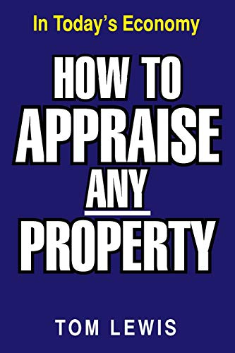 How to Appraise Any Property By Tom Lewis,   Foo