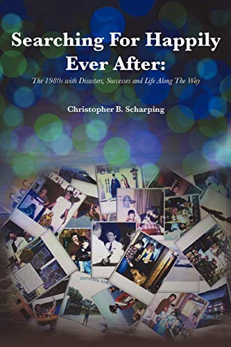 Searching for Happily Ever After By Christopher B Scharping