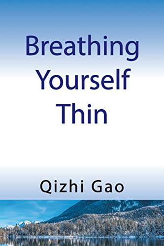 Breathing Yourself Thin By Qizhi Gao