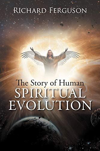 The Story of Human Spiritual Evolution By Prof Richard Ferguson
