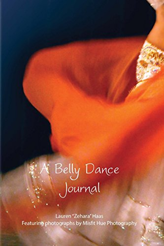 "Belly Dance Journal By Lauren ""Zehara"" Haas"