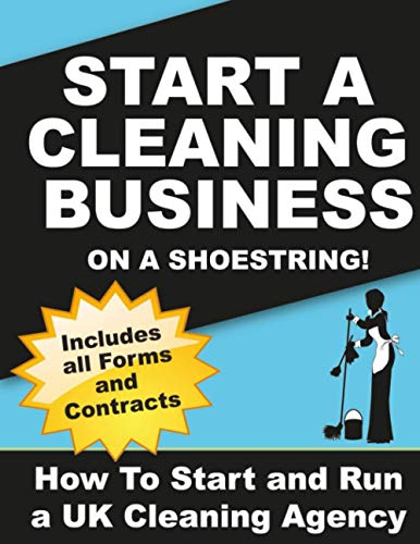 Start a Cleaning Business on a Shoestring: How to Start and Run a UK Cleaning Agency By Mr Michael R Applin