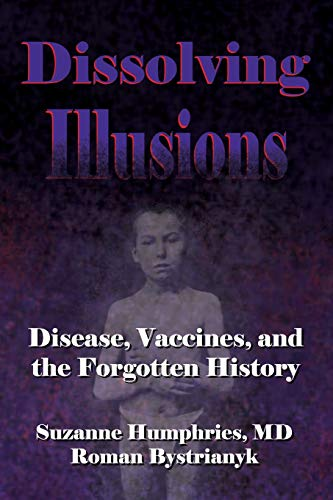 Dissolving Illusions: Disease, Vaccines, and The Forgotten History By Roman Bystrianyk