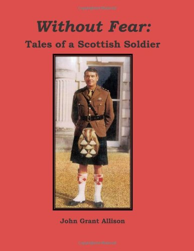 Without Fear: Tales of a Scottish Soldier By John Grant Allison