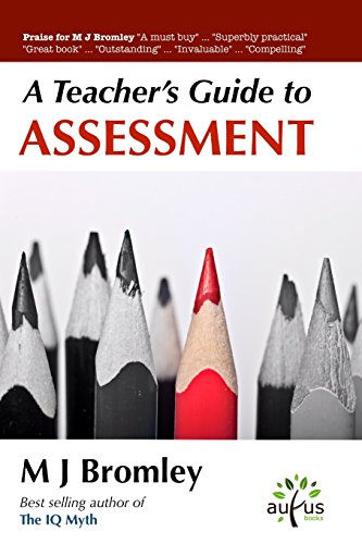 A Teacher's Guide To...Assessment By M J Bromley