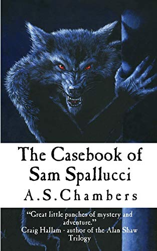 The Casebook of Sam Spallucci By A S Chambers