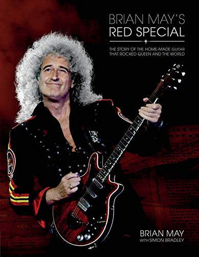 Brian May's Red Special: The Story of the Home-Made Guitar That Rocked Queen and the World By Brian May