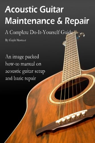 Acoustic Guitar Maintenance and Repair: A Complete Do-It-Yourself Guide By Gayle Monroe