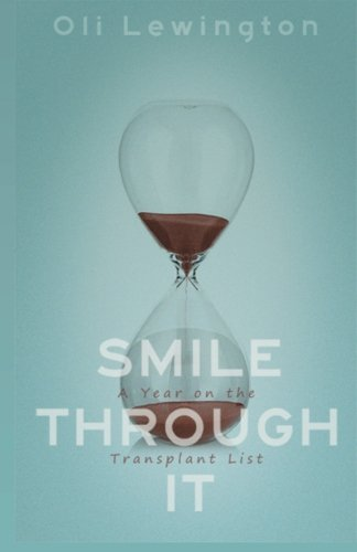 Smile Through It: A Year on the Transplant List By OIi Lewington