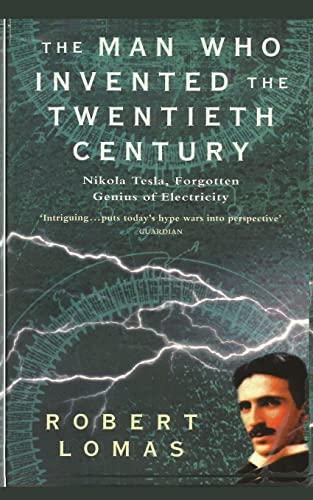 The Man Who Invented the Twentieth Century By Robert Lomas (University of Bradford, UK)