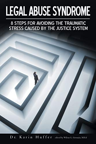 Legal Abuse Syndrome: 8 Steps for avoiding the traumatic stress caused by the justice system by Dr. Karin Huffer M.F.T.