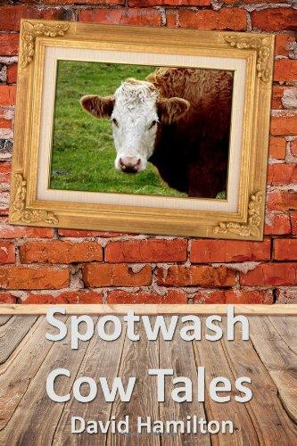 Spotwash: Cow Tales: Volume 1 By Mr David Hamilton