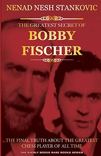 The Greatest Secret of Bobby Fischer (Autographed) By Randall A Major
