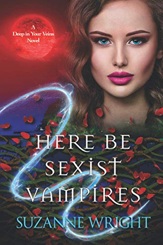 Here Be Sexist Vampires (The Deep In Your Veins Series) By Suzanne Wright