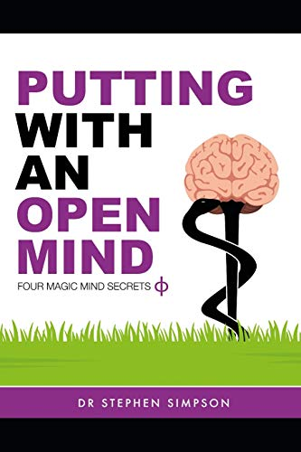Putting With An Open Mind - Four Magic Mind Secrets By Stephen Simpson