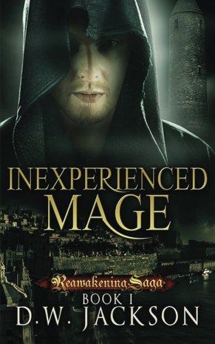 Inexperienced Mage: Volume 1 (Reawakening Saga) By D.W. Jackson