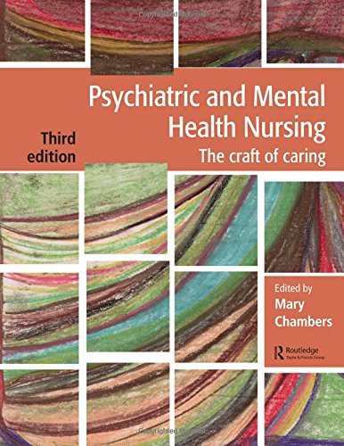 Psychiatric and Mental Health Nursing: The craft of caring By Edited by Mary Chambers (Kingston University and St George's University of London Joint Faculty, UK)