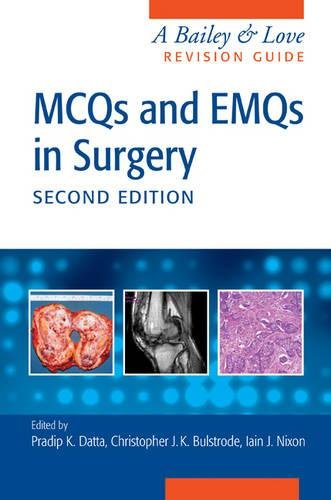 MCQs and EMQs in Surgery: A Bailey & Love Revision Guide, Second Edition By Edited by Pradip Datta (Caithness General Hospital, Caithness, Wick, UK)
