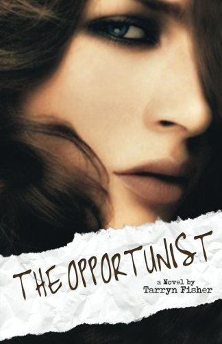 The Opportunist: Volume 1 (Love Me With Lies) By Tarryn Fisher