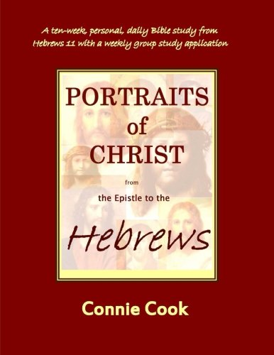 Portraits of Christ from the Epistle to the Hebrews By Connie Cook