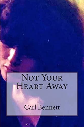 Not Your Heart Away By Carl Bennett