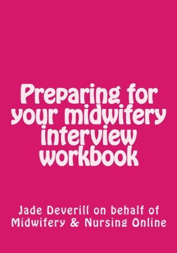 Preparing for Your Midwifery Interview Workbook By Jade a Deverill